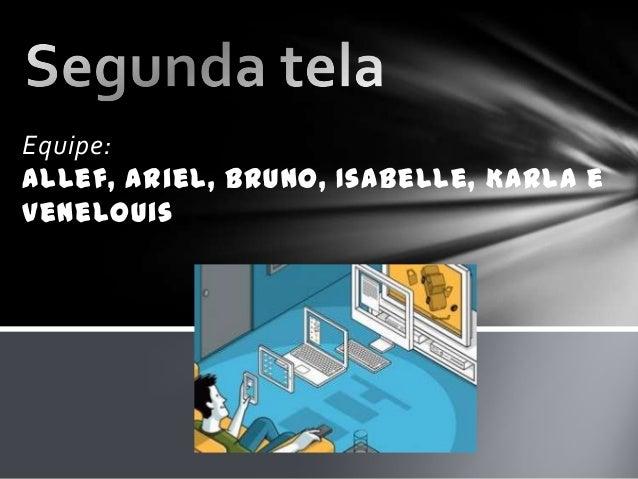 Equipe: Allef, Ariel, Bruno, Isabelle, Karla e Venelouis