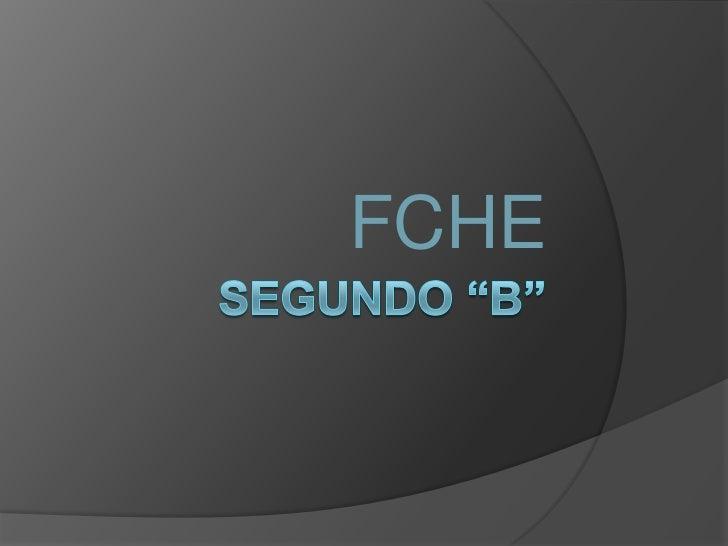 "Segundo ""B""<br />FCHE<br />"