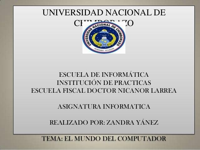 UNIVERSIDAD NACIONAL DE CHIMBORAZO  ESCUELA DE INFORMÁTICA INSTITUCIÓN DE PRACTICAS ESCUELA FISCAL DOCTOR NICANOR LARREA A...