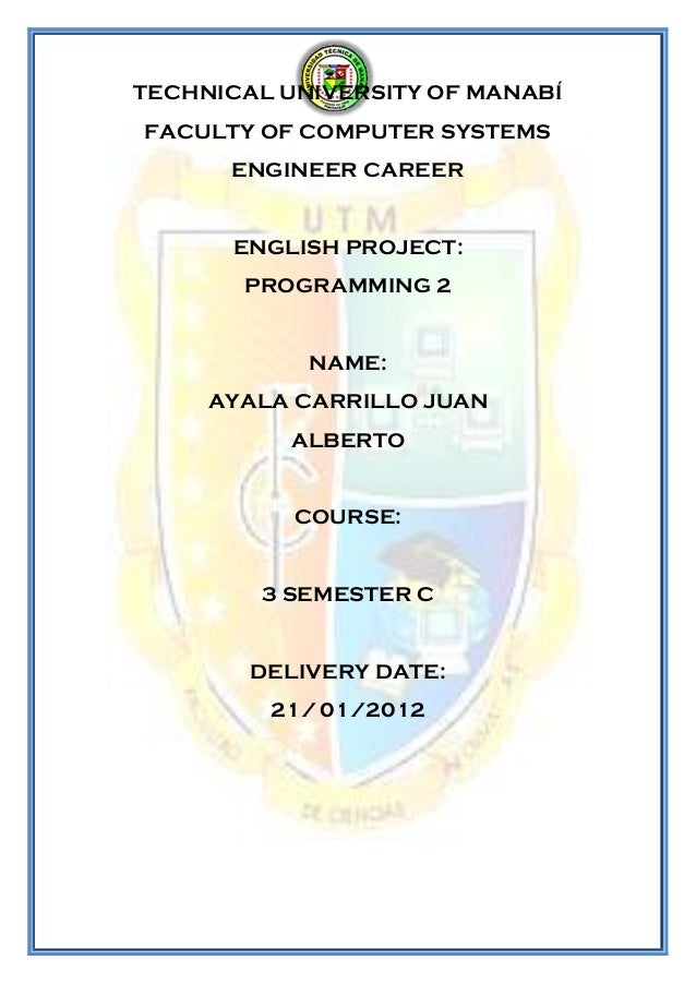 TECHNICAL UNIVERSITY OF MANABÍFACULTY OF COMPUTER SYSTEMS      ENGINEER CAREER      ENGLISH PROJECT:       PROGRAMMING 2  ...