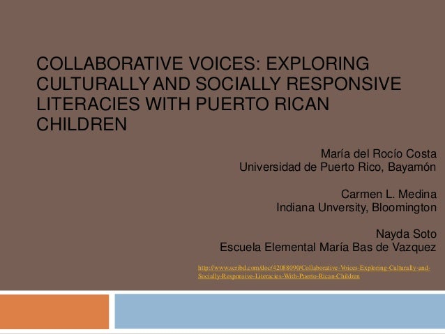 COLLABORATIVE VOICES: EXPLORING CULTURALLY AND SOCIALLY RESPONSIVE LITERACIES WITH PUERTO RICAN CHILDREN María del Rocío C...