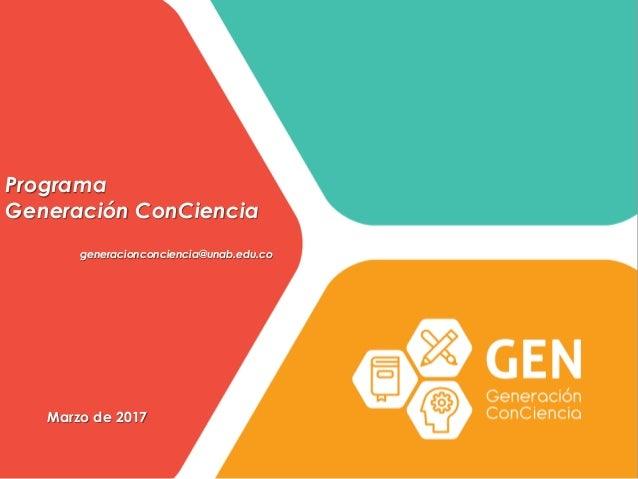 Marzo de 2017 Programa Generación ConCiencia generacionconciencia@unab.edu.co