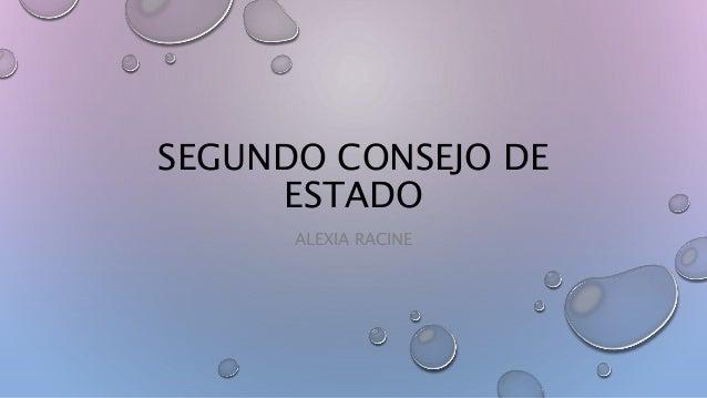 SEGUNDO CONSEJO DE ESTADO ALEXIA RACINE