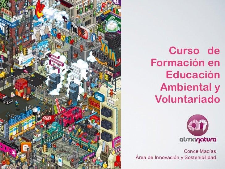 Curso de      Formación en         Educación        Ambiental y       Voluntariado                    Conce MacíasÁrea de ...