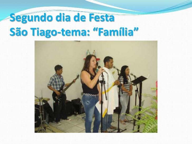 """Segundo dia de Festa São Tiago-tema: """"Família""""<br />"""