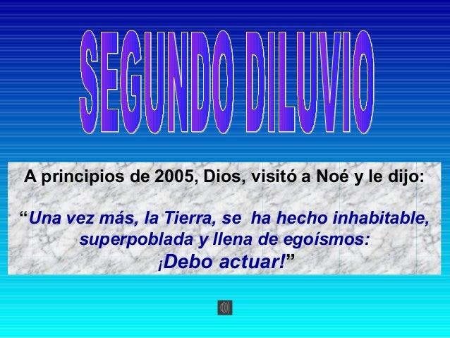 """A principios de 2005, Dios, visitó a Noé y le dijo: """"Una vez más, la Tierra, se ha hecho inhabitable, superpoblada y llena..."""