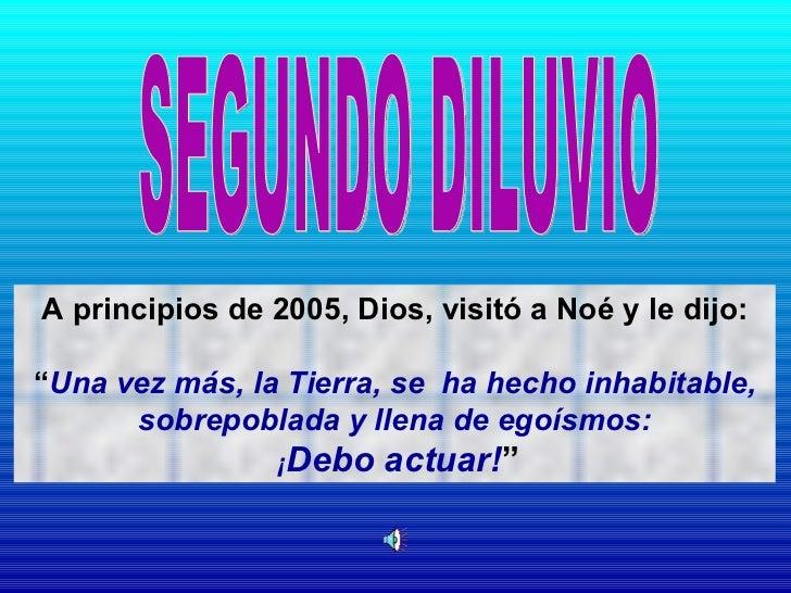 """A principios de 2005, Dios, visitó a Noé y le dijo: """" Una vez más, la Tierra, se ha hecho inhabitable, sobrepoblada y lle..."""