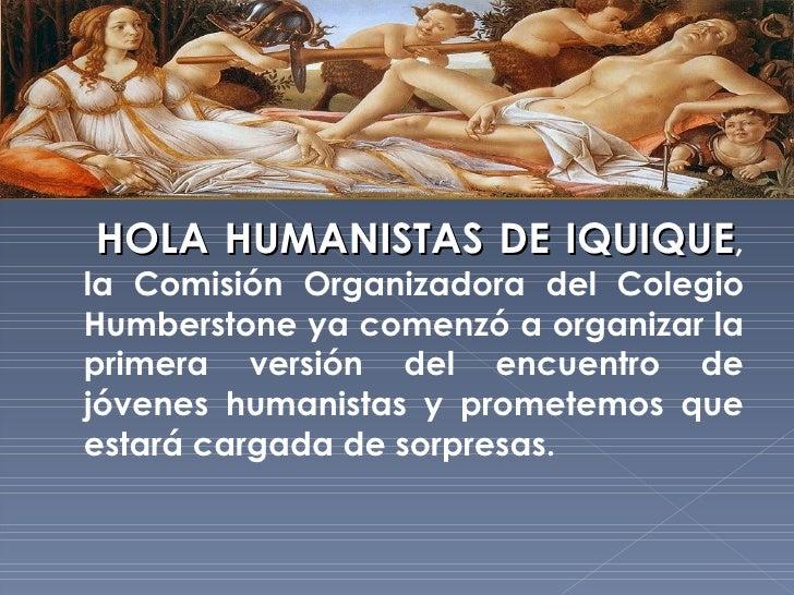 <ul><li>HOLA HUMANISTAS DE IQUIQUE , la Comisión Organizadora del Colegio Humberstone ya comenzó a organizar la primera ve...