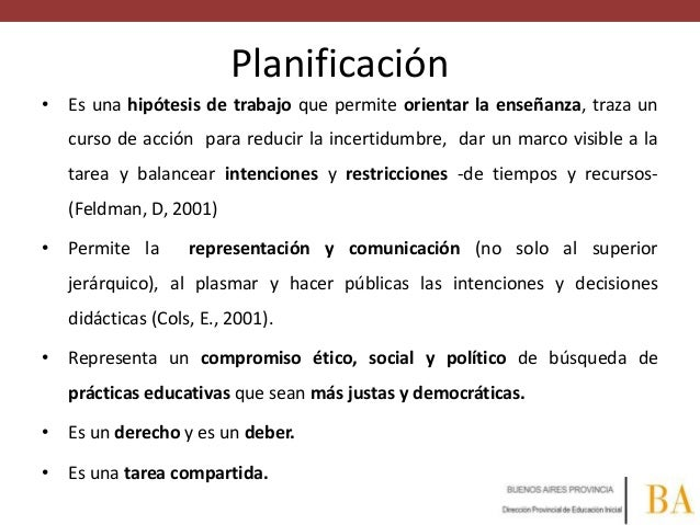 Planificación • Es una hipótesis de trabajo que permite orientar la enseñanza, traza un curso de acción para reducir la in...