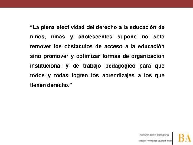 """""""La plena efectividad del derecho a la educación de niños, niñas y adolescentes supone no solo remover los obstáculos de a..."""