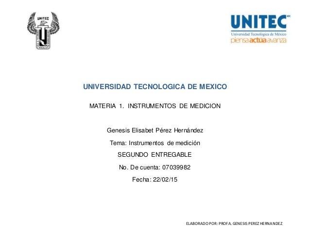 ELABORADOPOR: PROFA.GENESISPEREZ HERNANDEZ UNIVERSIDAD TECNOLOGICA DE MEXICO MATERIA 1. INSTRUMENTOS DE MEDICION Genesis E...