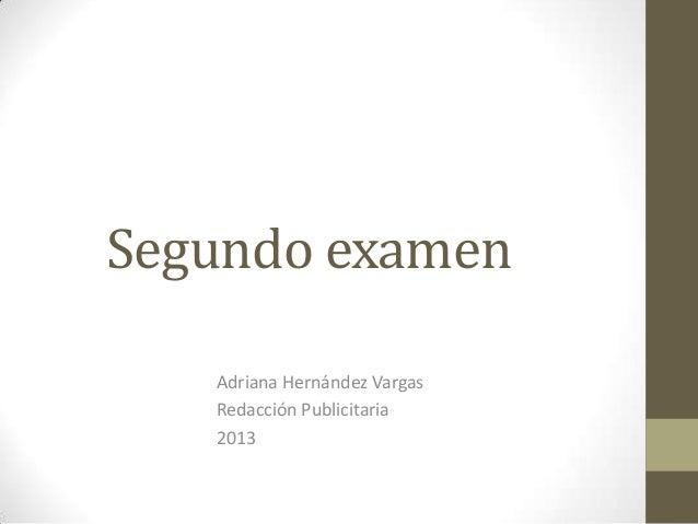 Segundo examen   Adriana Hernández Vargas   Redacción Publicitaria   2013