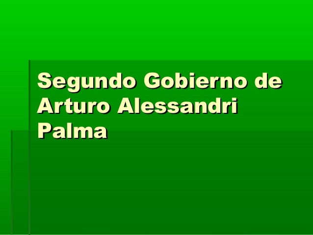 Segundo Gobierno deSegundo Gobierno deArturo AlessandriArturo AlessandriPalmaPalma