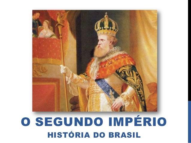 O SEGUNDO IMPÉRIO   HISTÓRIA DO BRASIL