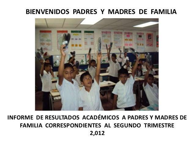 BIENVENIDOS PADRES Y MADRES DE FAMILIAINFORME DE RESULTADOS ACADÉMICOS A PADRES Y MADRES DE    FAMILIA CORRESPONDIENTES AL...