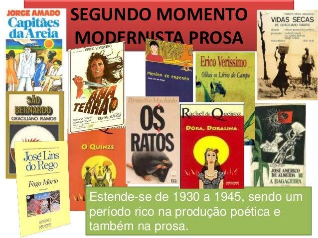 SEGUNDO MOMENTO MODERNISTA PROSA  Estende-se de 1930 a 1945, sendo um período rico na produção poética e também na prosa.