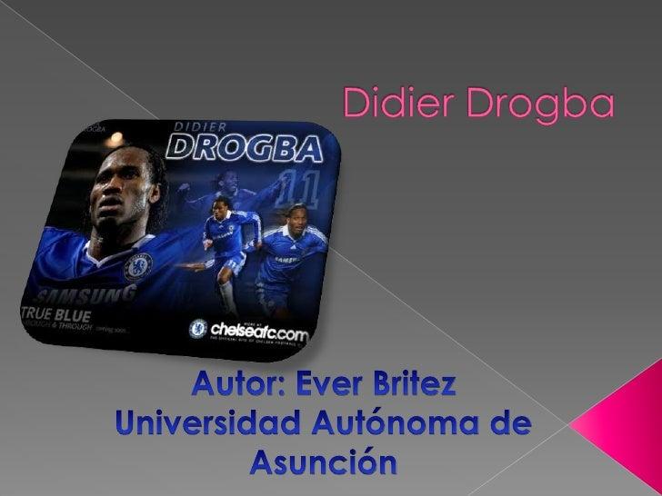Didier Yves Drogba Tébily, mejor conocido comoDidier Drogba                                  (Abiyán, Costa de Marfil,11 d...