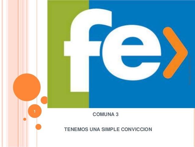 COMUNA 3 TENEMOS UNA SIMPLE CONVICCION 1 JuanCarlosFebres