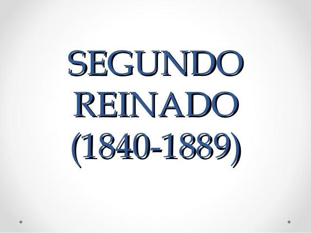 SEGUNDOSEGUNDO REINADOREINADO (1840-1889)(1840-1889)