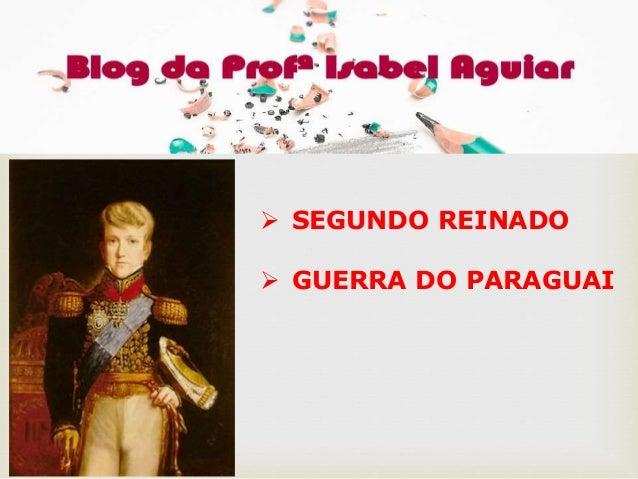   SEGUNDO REINADO  GUERRA DO PARAGUAI