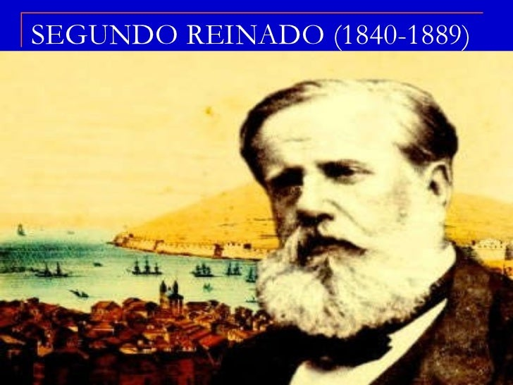SEGUNDO REINADO (1840-1889)