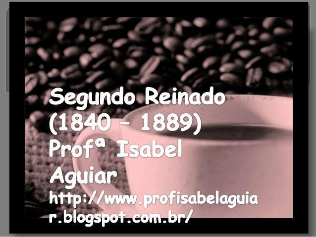  POLÍTICA   INTERNA    •3 fases: –Consolidação (1840 –1850): –Conciliação (1850 –1870): –Crise (1870 –1889):