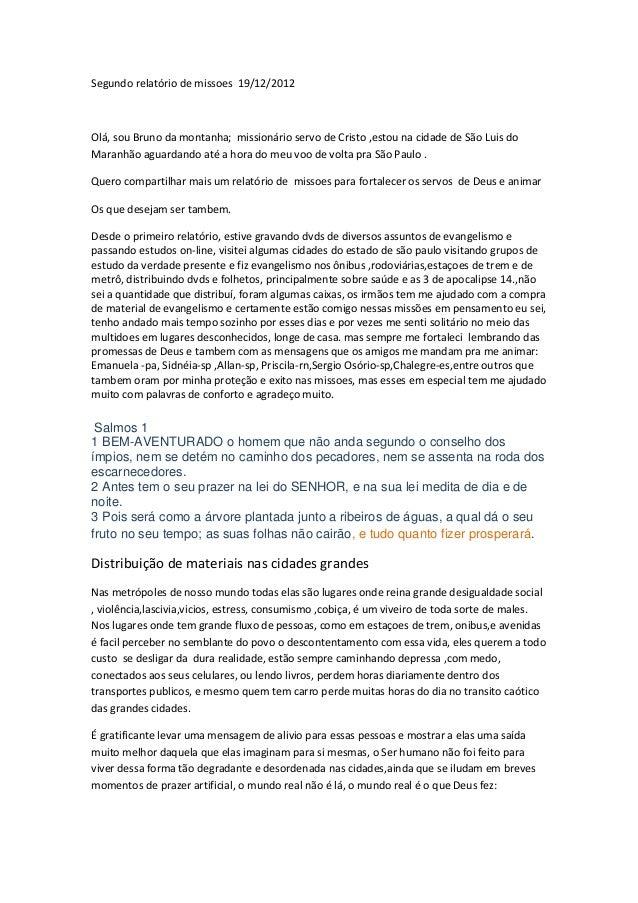 Segundo relatório de missoes 19/12/2012  Olá, sou Bruno da montanha; missionário servo de Cristo ,estou na cidade de São L...