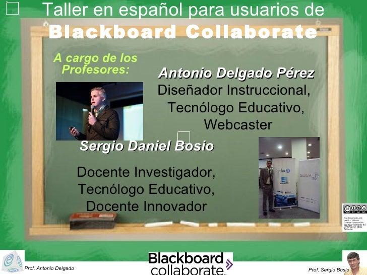 Taller en español para usuarios de        Blackboard Collaborate            A cargo de los             Profesores:        ...