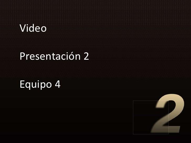 VideoPresentación 2Equipo 4