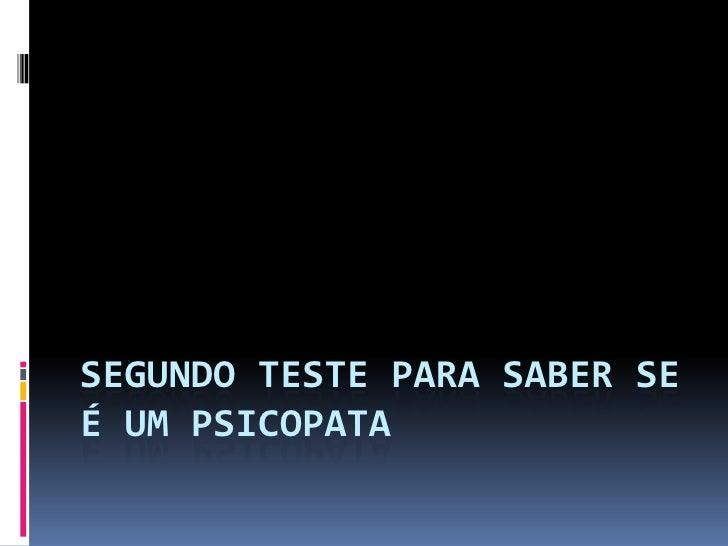 SEGUNDO TESTE PARA SABER SEÉ UM PSICOPATA