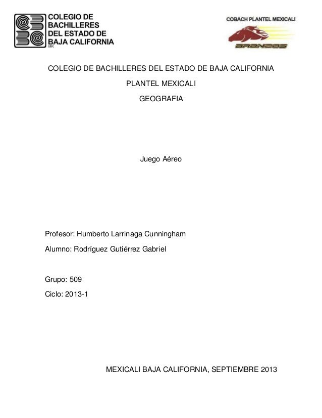 COLEGIO DE BACHILLERES DEL ESTADO DE BAJA CALIFORNIA PLANTEL MEXICALI GEOGRAFIA Juego Aéreo Profesor: Humberto Larrinaga C...