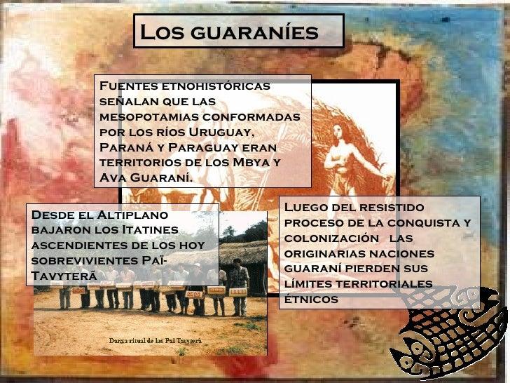 Los guaraníes Fuentes etnohistóricas señalan que las mesopotamias conformadas por los ríos Uruguay, Paraná y Paraguay eran...