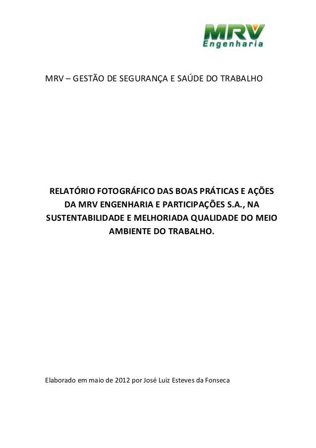 MRV – GESTÃO DE SEGURANÇA E SAÚDE DO TRABALHO RELATÓRIO FOTOGRÁFICO DAS BOAS PRÁTICAS E AÇÕES DA MRV ENGENHARIA E PARTICIP...