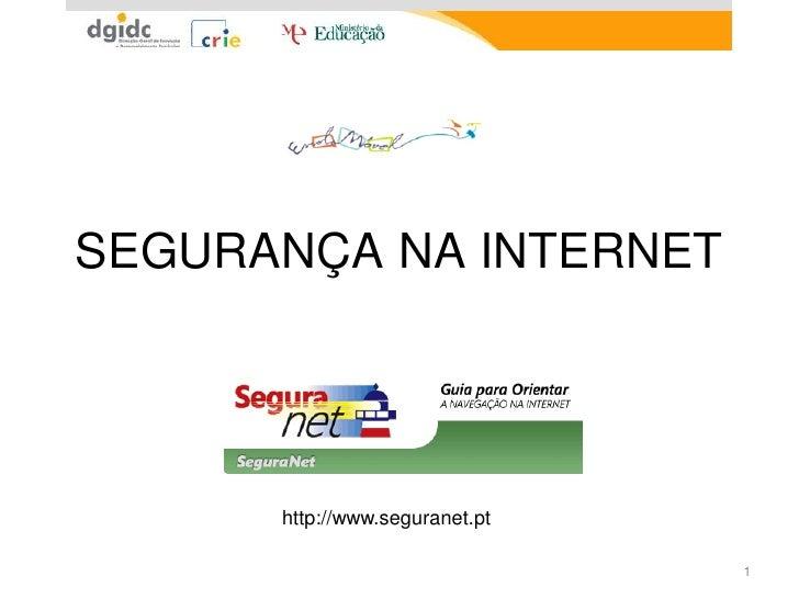 SEGURANÇA NA INTERNET           http://www.seguranet.pt                                  1