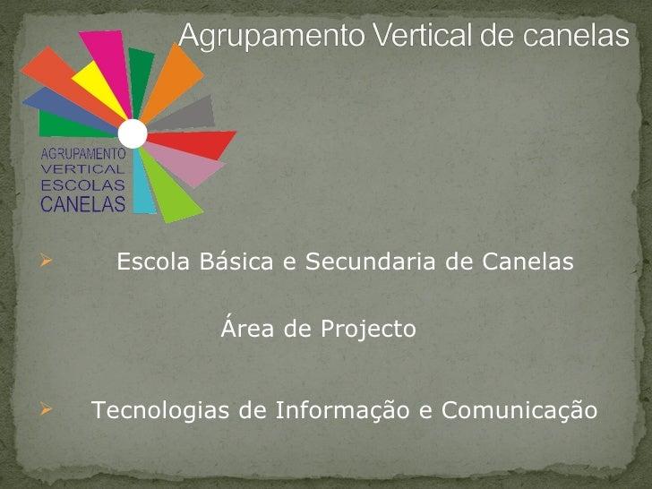 <ul><li>Escola Básica e Secundaria de Canelas </li></ul><ul><li>Área de Projecto </li></ul><ul><li>Tecnologias de Informaç...