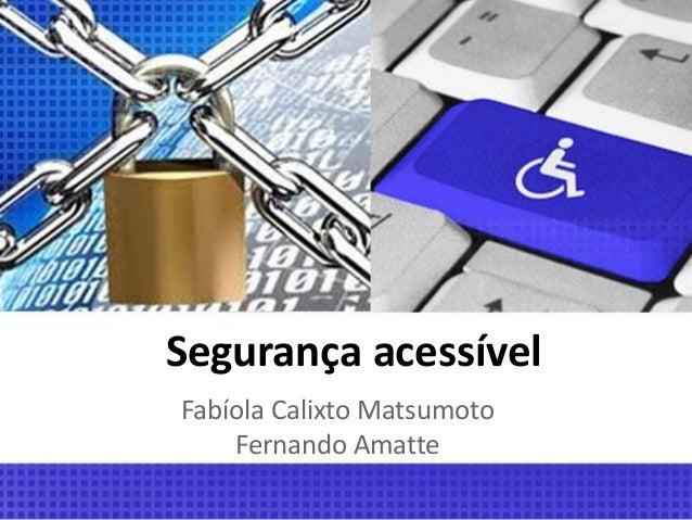 Segurança acessível Fabíola Calixto Matsumoto Fernando Amatte
