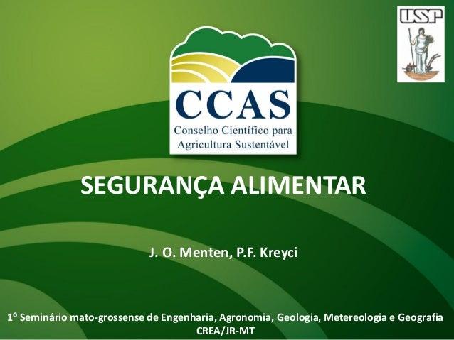 SEGURANÇA ALIMENTAR                            J. O. Menten, P.F. Kreyci1⁰ Seminário mato-grossense de Engenharia, Agronom...