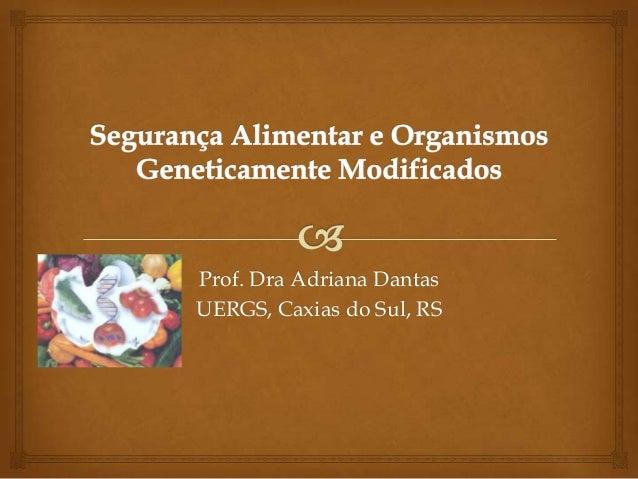 Prof. Dra Adriana Dantas UERGS, Caxias do Sul, RS