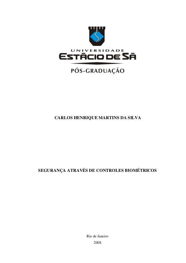 CARLOS HENRIQUE MARTINS DA SILVA SEGURANÇA ATRAVÉS DE CONTROLES BIOMÉTRICOS Rio de Janeiro 2008