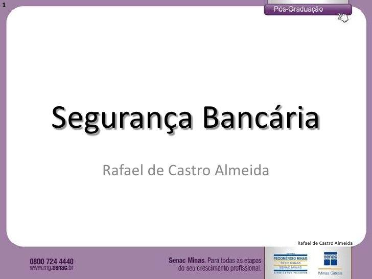 1    Segurança Bancária       Rafael de Castro Almeida                                  Rafael de Castro Almeida