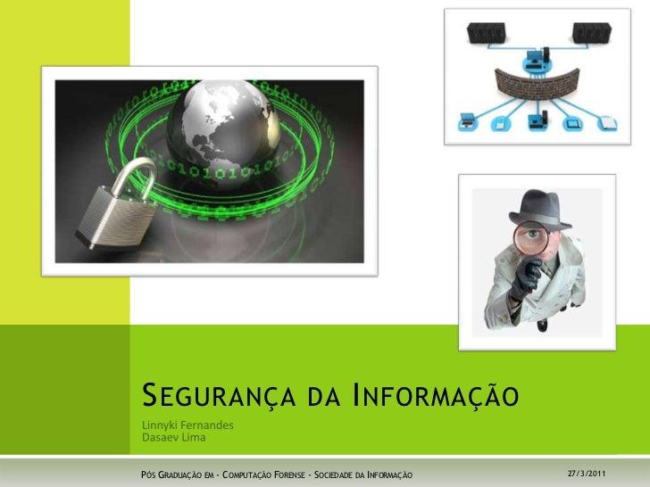 27/03/2011<br />Pós Graduação em - Computação Forense - Sociedade da Informação<br />Linnyki Fernandes<br />Dasaev Lima<b...