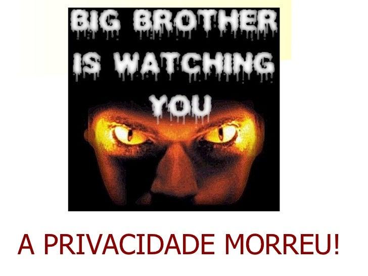 A PRIVACIDADE MORREU!
