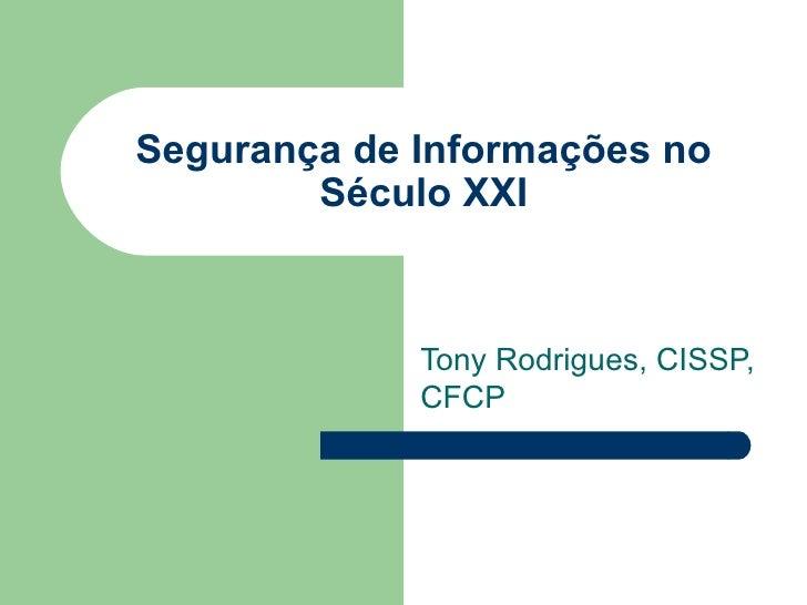 Segurança de Informações no         Século XXI                 Tony Rodrigues, CISSP,              CFCP