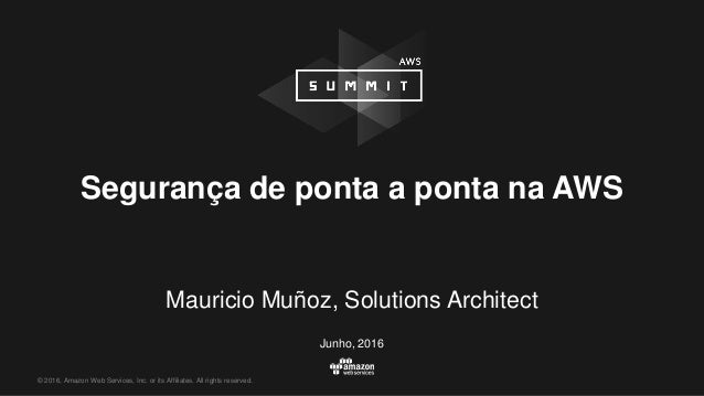 © 2016, Amazon Web Services, Inc. or its Affiliates. All rights reserved. Mauricio Muñoz, Solutions Architect Junho, 2016 ...