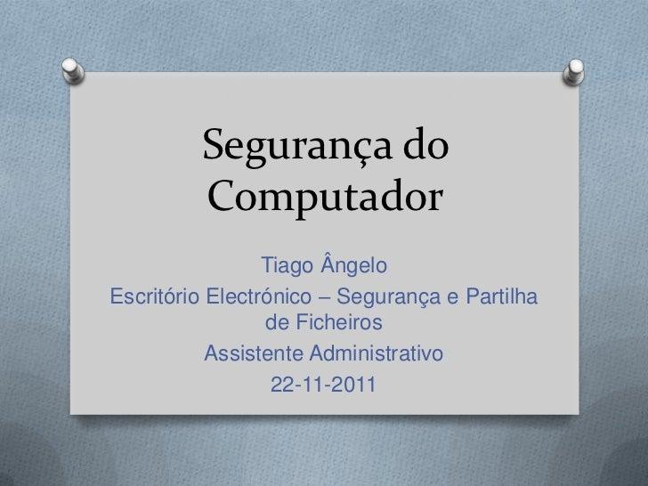 Segurança do         Computador                 Tiago ÂngeloEscritório Electrónico – Segurança e Partilha                 ...