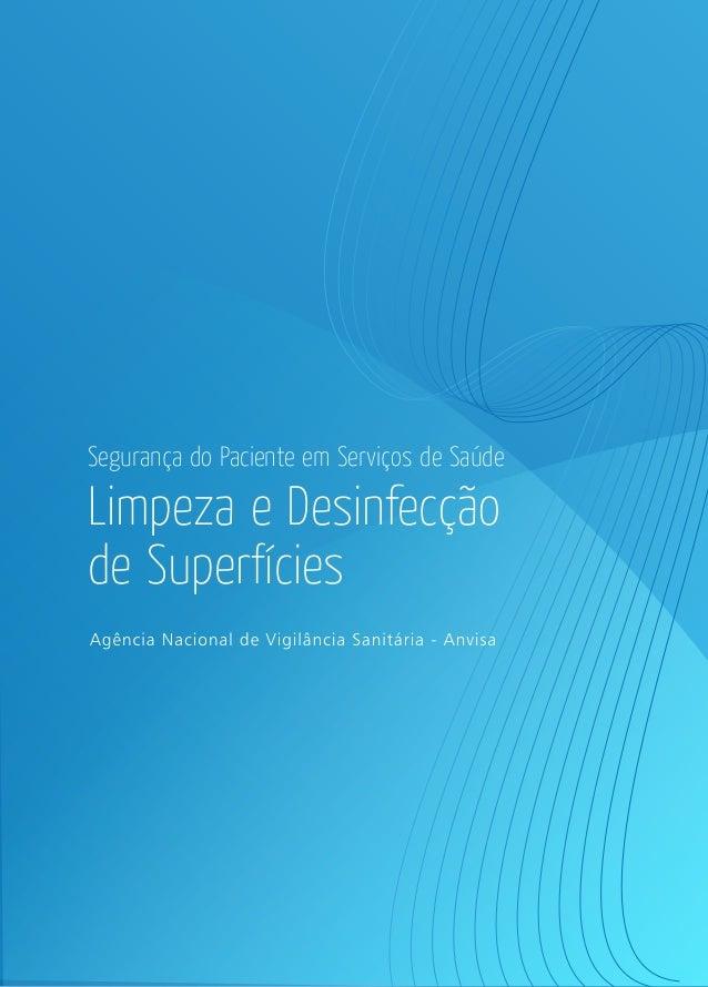 Limpeza e Desinfecção de Super ícies LIMPEZAEDESINFECÇÃODESUPERFÍCIES Segurança do Paciente em Serviços de Saúde Segurança...