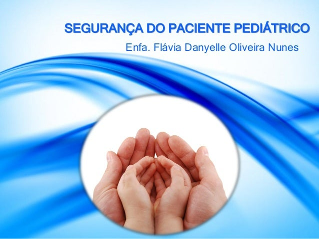 SEGURANÇA DO PACIENTE PEDIÁTRICO Enfa. Flávia Danyelle Oliveira Nunes