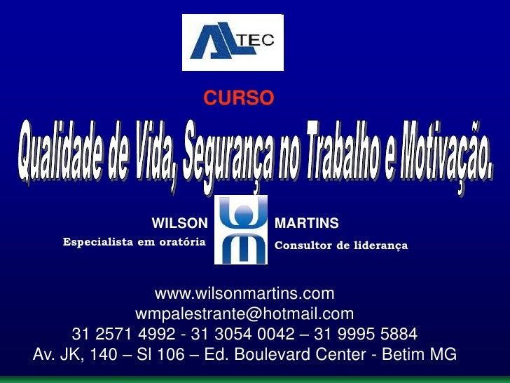 CURSO<br />Qualidade de Vida, Segurança no Trabalho e Motivação.<br />WILSON                 MARTINS<br />Especialista em ...