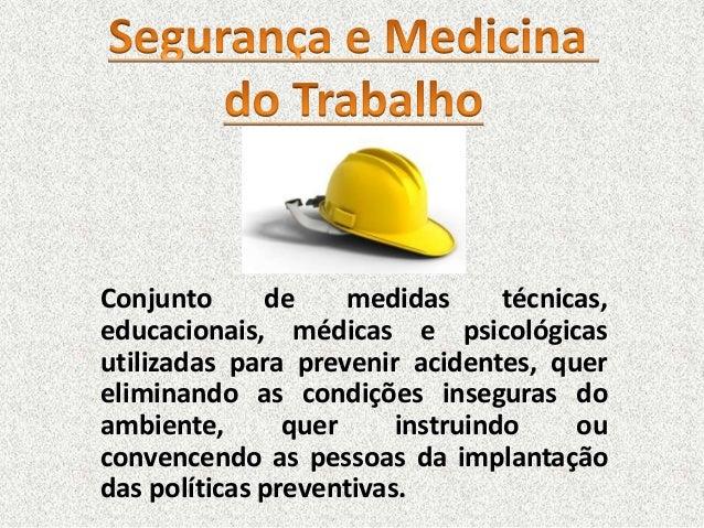 Conjunto de medidas técnicas, educacionais, médicas e psicológicas utilizadas para prevenir acidentes, quer eliminando as ...