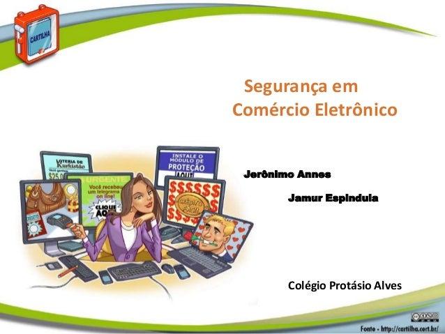 Segurança em Comércio Eletrônico Jerônimo Annes Jamur Espindula Colégio Protásio Alves